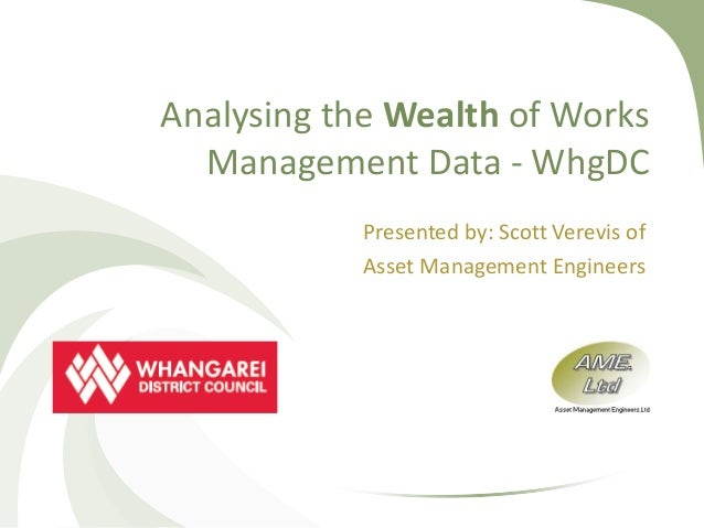 Analysing the Wealth of Works  Management Data - WhgDC            Presented by: Scott Verevis of            Asset Manageme...