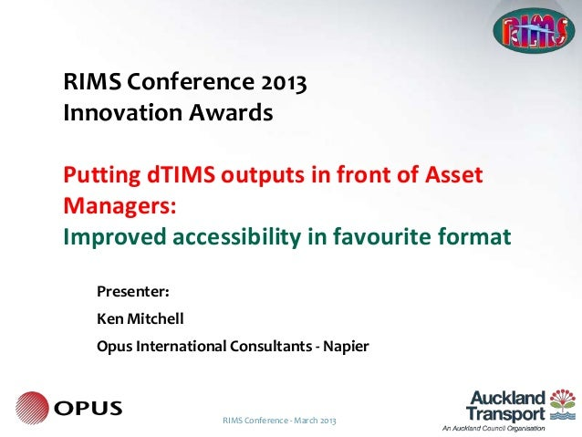 RIMS Conference 2013Innovation AwardsPutting dTIMS outputs in front of AssetManagers:Improved accessibility in favourite f...