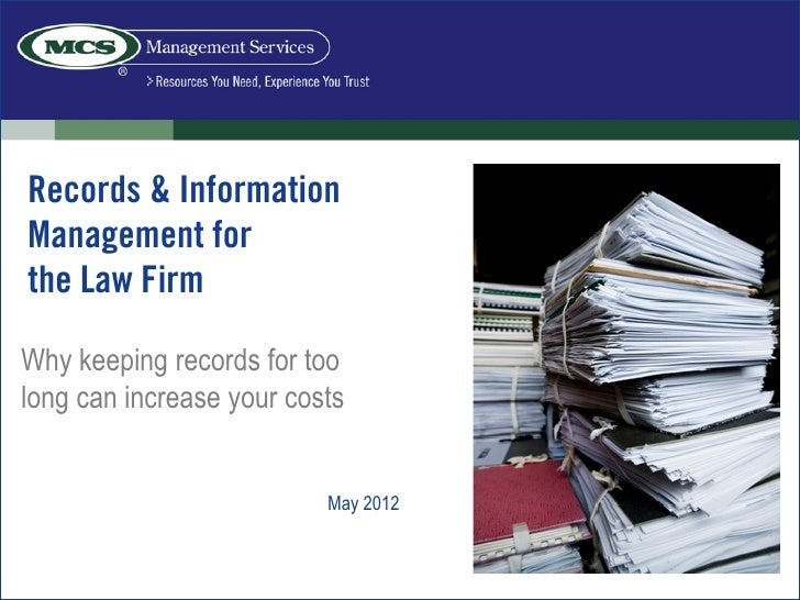 Records & InformationManagement forthe Law FirmWhy keeping records for toolong can increase your costs                    ...