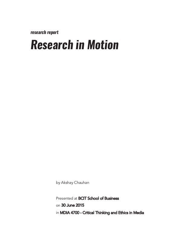 research report Research in Motion by Akshay Chauhan Presented at BCIT School of Business on 30 June 2015 in MDIA 4700 - C...
