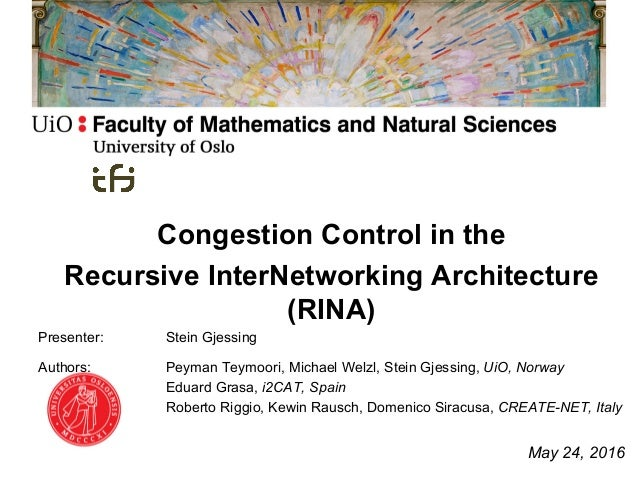 Congestion Control in the Recursive InterNetworking Architecture (RINA) Presenter: Stein Gjessing Authors: Peyman Teymoori...