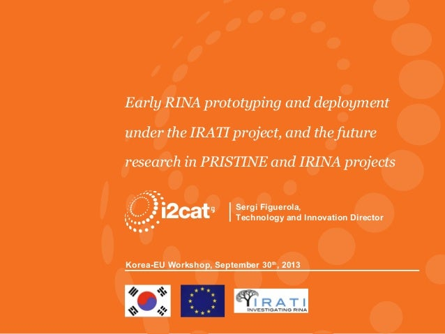 Early RINA prototyping and deployment under the IRATI project, and the future research in PRISTINE and IRINA projects Serg...