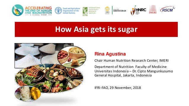How Asia gets its sugar Rina Agustina Chair Human Nutrition Research Center, IMERI Department of Nutrition Faculty of Medi...