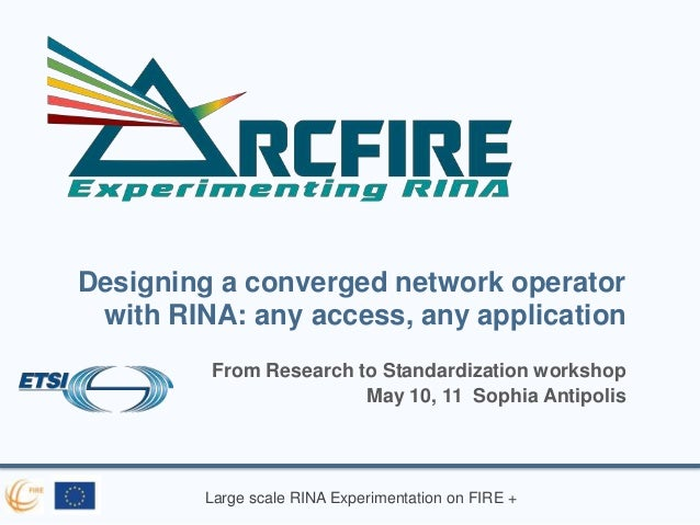 Large scale RINA Experimentation on FIRE + Designing a converged network operator with RINA: any access, any application F...