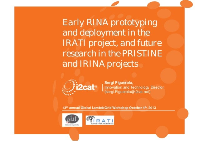 13th Annual Global LambdaGrid Workshop Early RINA prototyping and deployment in the IRATI project, and future research in ...