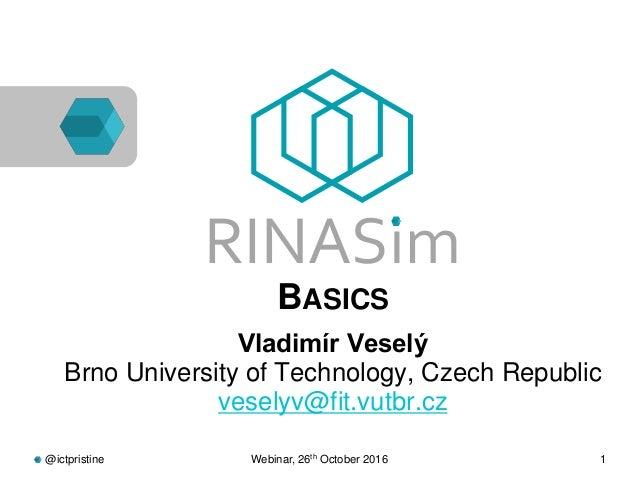 @ictpristine Webinar, 26th October 2016 1 RINASim ● BASICS ● Vladimír Veselý Brno University of Technology, Czech Republic...