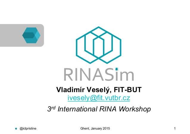 ● Vladimír Veselý, FIT-BUT ivesely@fit.vutbr.cz ● 3rd International RINA Workshop @ictpristine Ghent, January 2015 1