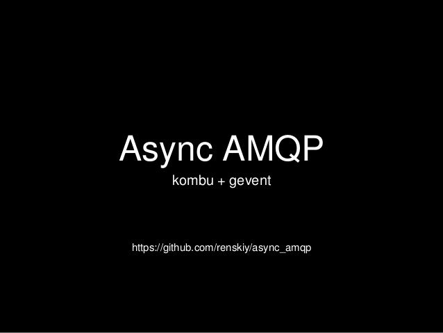 Async AMQP kombu + gevent https://github.com/renskiy/async_amqp