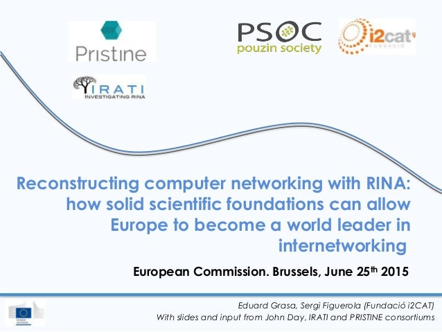 Reconstructing computer networking with RINA: how solid scientific foundations can allow Europe to become a world leader i...