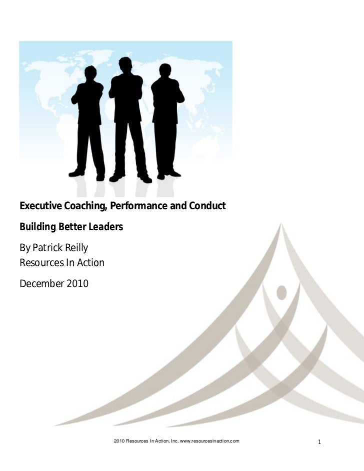 Executive Coaching, Performance and ConductBuilding Better LeadersBy Patrick ReillyResources In ActionDecember 2010       ...