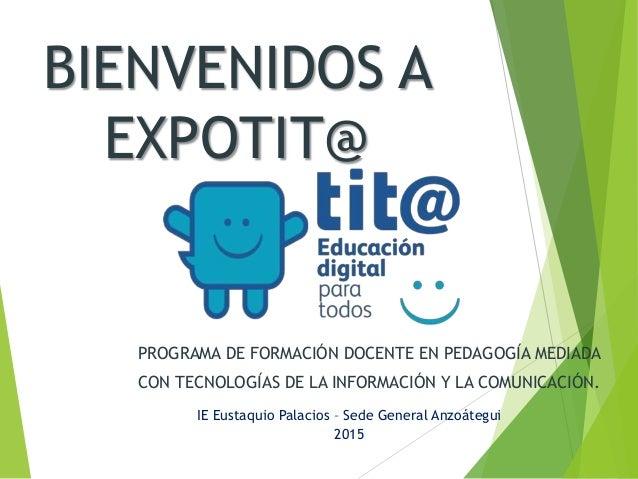 BIENVENIDOS A EXPOTIT@ PROGRAMA DE FORMACIÓN DOCENTE EN PEDAGOGÍA MEDIADA CON TECNOLOGÍAS DE LA INFORMACIÓN Y LA COMUNICAC...