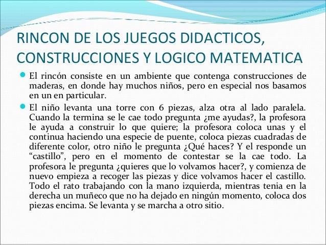 RINCON DE LOS JUEGOS DIDACTICOS, CONSTRUCCIONES Y LOGICO MATEMATICA El rincón consiste en un ambiente que contenga constr...