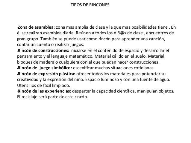 TIPOS DE RINCONES•Zona de asamblea: zona mas amplia de clase y la que mas posibilidades tiene . Enél se realizan asamblea ...