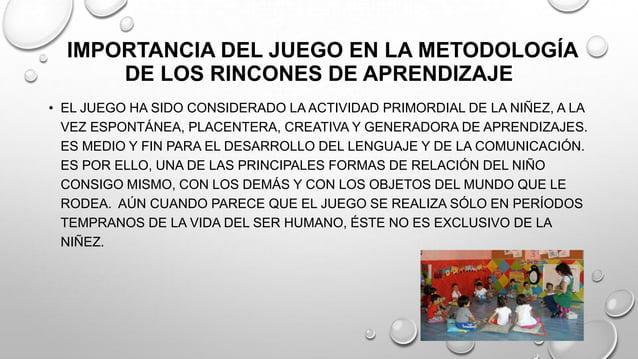 IMPORTANCIA DEL JUEGO EN LA METODOLOGÍA DE LOS RINCONES DE APRENDIZAJE • EL JUEGO HA SIDO CONSIDERADO LA ACTIVIDAD PRIMORD...