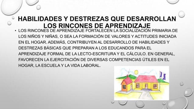 HABILIDADES Y DESTREZAS QUE DESARROLLAN LOS RINCONES DE APRENDIZAJE • LOS RINCONES DE APRENDIZAJE FORTALECEN LA SOCIALIZAC...