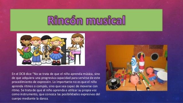 """En el DCB dice """"No se trata de que el niño aprenda música, sino  de que adquiera una progresiva capacidad para servirse de..."""