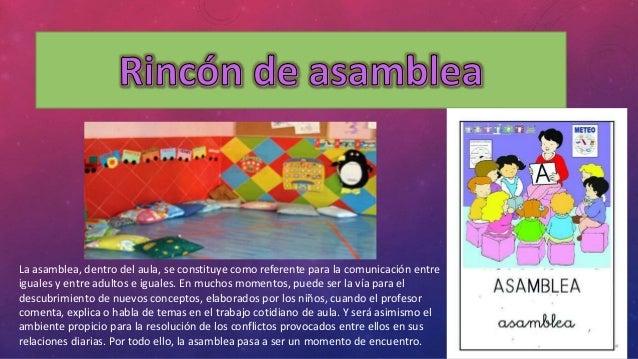 La asamblea, dentro del aula, se constituye como referente para la comunicación entre  iguales y entre adultos e iguales. ...