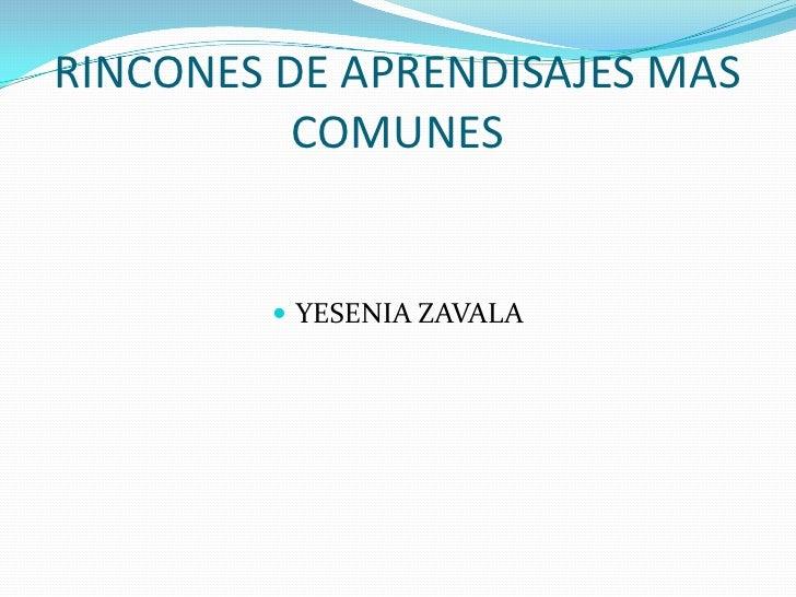 RINCONES DE APRENDISAJES MAS COMUNES<br />YESENIA ZAVALA<br />