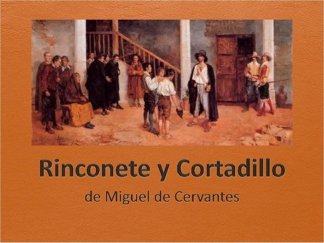 • Rinconete y Cortadillo es una de las Novelas ejemplares (1613), una colección de doce novelas al estilo italiano escrita...