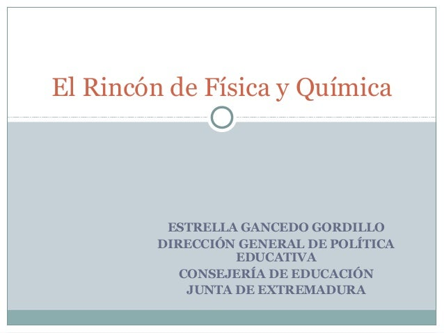 ESTRELLA GANCEDO GORDILLO DIRECCIÓN GENERAL DE POLÍTICA EDUCATIVA CONSEJERÍA DE EDUCACIÓN JUNTA DE EXTREMADURA El Rincón d...