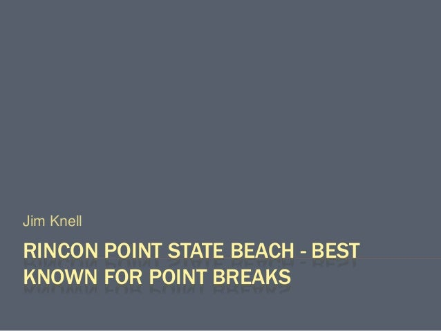 RINCON POINT STATE BEACH - BEST KNOWN FOR POINT BREAKS Jim Knell