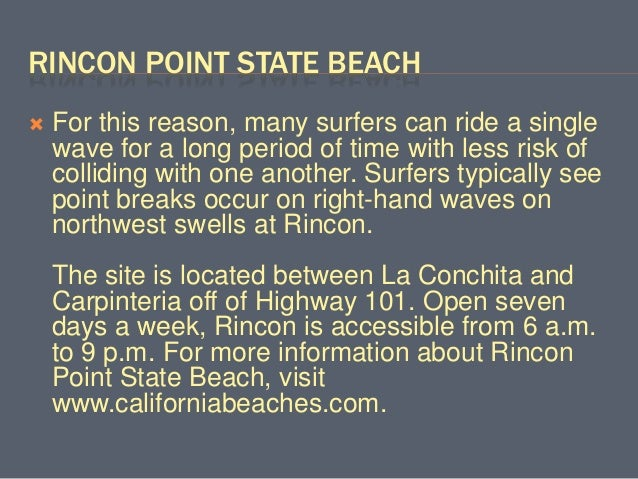 RINCON POINT STATE BEACH  For this reason, many surfers can ride a single wave for a long period of time with less risk o...