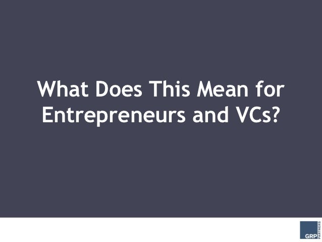 What Does This Mean forEntrepreneurs and VCs?