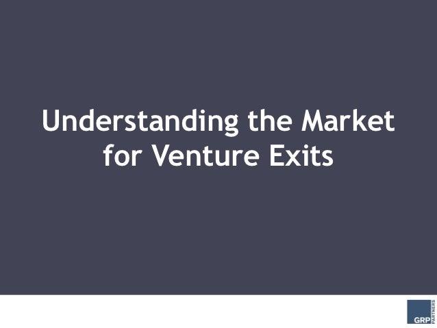 Understanding the Market   for Venture Exits