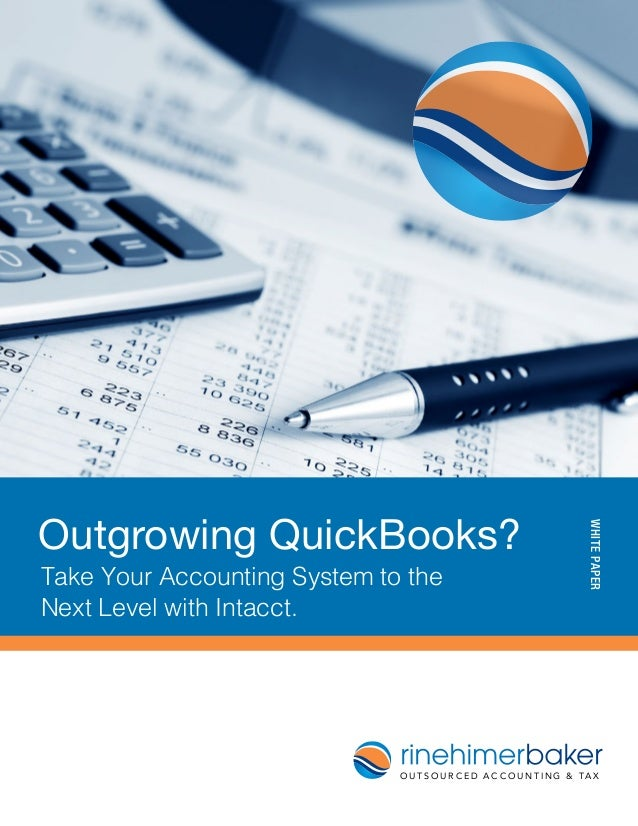 WHITEPAPER Outgrowing QuickBooks? Take Your Accounting System to the Next Level with Intacct. O U T S O U R C E D A C C O ...