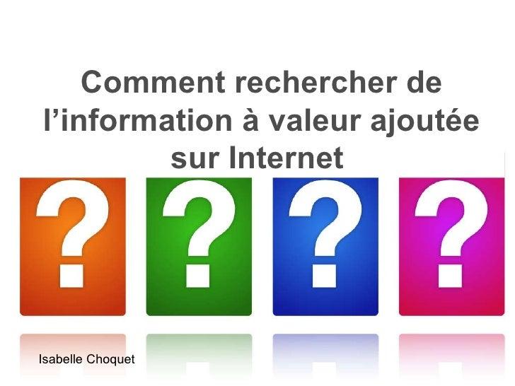 Comment rechercher de l'information à valeur ajoutée sur Internet  Isabelle Choquet