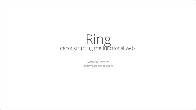 Ring  deconstructing the functional web Norman Richards orb@nostacktrace.com