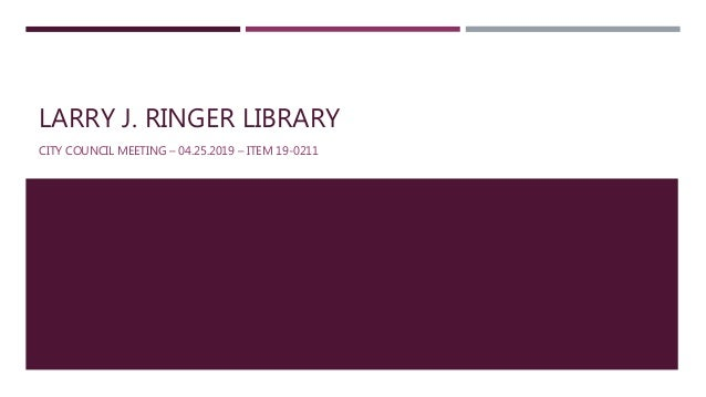 LARRY J. RINGER LIBRARY CITY COUNCIL MEETING – 04.25.2019 – ITEM 19-0211