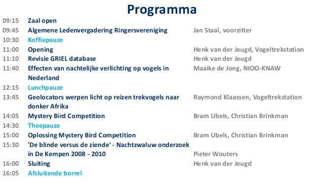 Programma09:15   Zaal open09:45   Algemene Ledenvergadering Ringersvereniging            Jan Staal, voorzitter10:30   Koff...