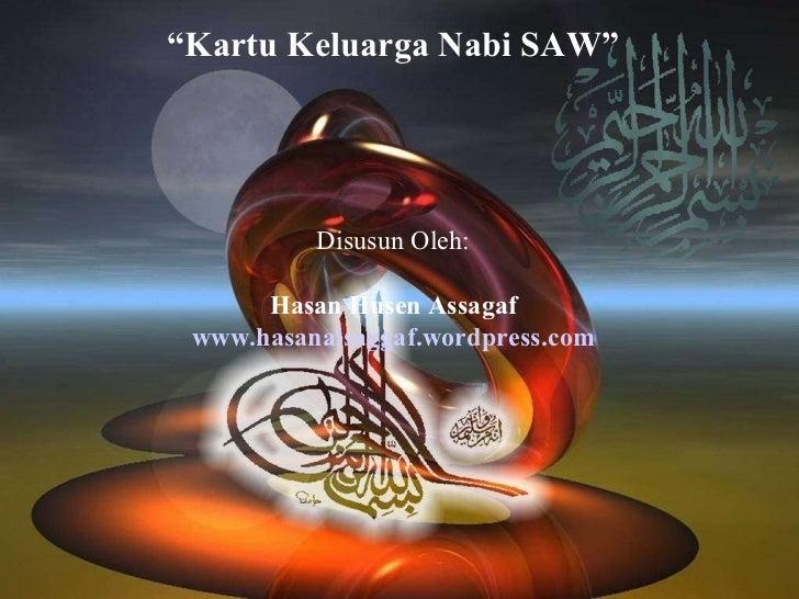 """"""" Kartu Keluarga Nabi SAW""""   Disusun Oleh: Hasan Husen Assagaf www.hasanalsaggaf.wordpress.com"""