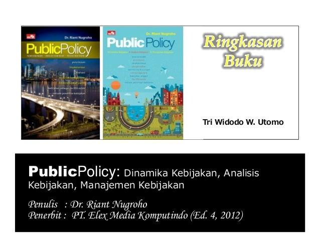 PublicPolicy: Dinamika Kebijakan, AnalisisKebijakan, Manajemen KebijakanPenulis : Dr. Riant NugrohoPenerbit : PT. Elex Med...