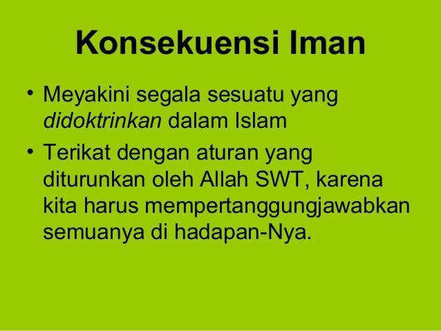 Konsekuensi Iman• Meyakini segala sesuatu yangdidoktrinkan dalam Islam• Terikat dengan aturan yangditurunkan oleh Allah SW...