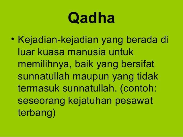 Qadha• Kejadian-kejadian yang berada diluar kuasa manusia untukmemilihnya, baik yang bersifatsunnatullah maupun yang tidak...