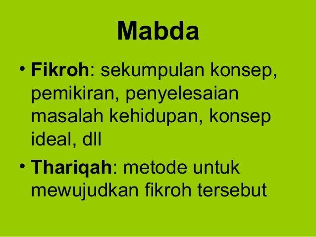 Mabda• Fikroh: sekumpulan konsep,pemikiran, penyelesaianmasalah kehidupan, konsepideal, dll• Thariqah: metode untukmewujud...