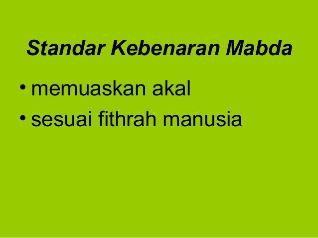 Standar Kebenaran Mabda• memuaskan akal• sesuai fithrah manusia