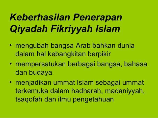Keberhasilan PenerapanQiyadah Fikriyyah Islam• mengubah bangsa Arab bahkan duniadalam hal kebangkitan berpikir• mempersatu...