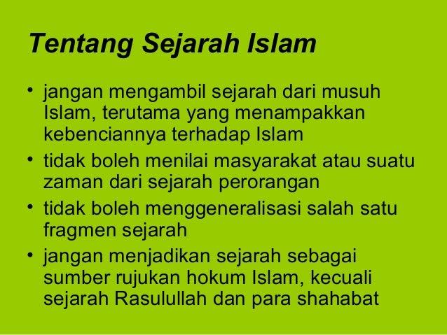 Tentang Sejarah Islam• jangan mengambil sejarah dari musuhIslam, terutama yang menampakkankebenciannya terhadap Islam• tid...