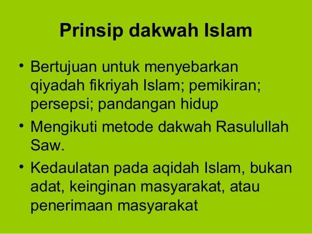 Prinsip dakwah Islam• Bertujuan untuk menyebarkanqiyadah fikriyah Islam; pemikiran;persepsi; pandangan hidup• Mengikuti me...