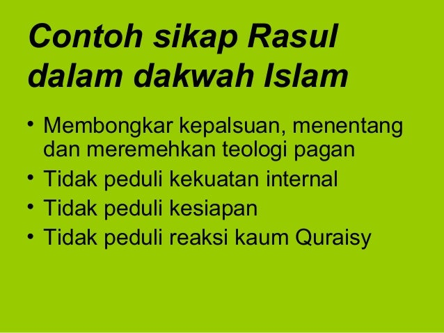 Contoh sikap Rasuldalam dakwah Islam• Membongkar kepalsuan, menentangdan meremehkan teologi pagan• Tidak peduli kekuatan i...