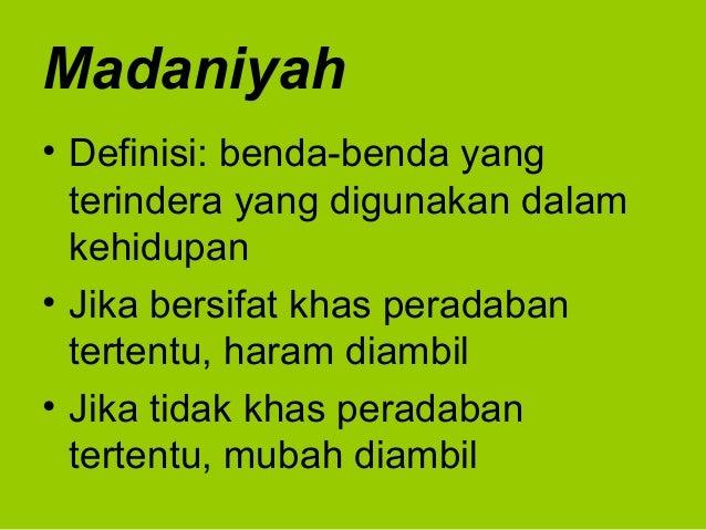 Madaniyah• Definisi: benda-benda yangterindera yang digunakan dalamkehidupan• Jika bersifat khas peradabantertentu, haram ...