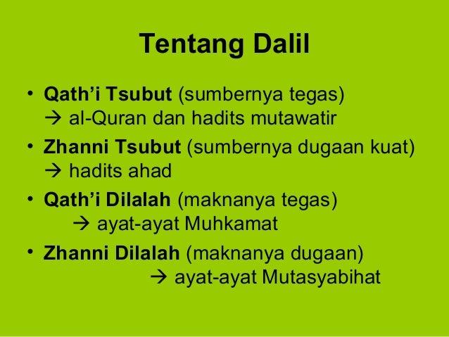 Tentang Dalil• Qath'i Tsubut (sumbernya tegas) al-Quran dan hadits mutawatir• Zhanni Tsubut (sumbernya dugaan kuat) hadi...