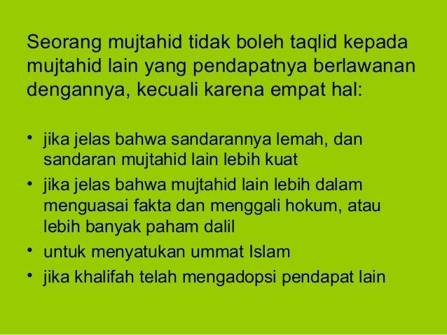 Seorang mujtahid tidak boleh taqlid kepadamujtahid lain yang pendapatnya berlawanandengannya, kecuali karena empat hal:• j...