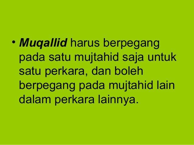 • Muqallid harus berpegangpada satu mujtahid saja untuksatu perkara, dan bolehberpegang pada mujtahid laindalam perkara la...