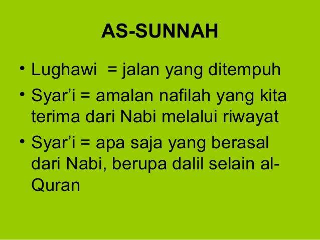 AS-SUNNAH• Lughawi = jalan yang ditempuh• Syar'i = amalan nafilah yang kitaterima dari Nabi melalui riwayat• Syar'i = apa ...