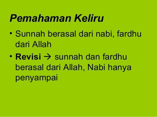 Pemahaman Keliru• Sunnah berasal dari nabi, fardhudari Allah• Revisi  sunnah dan fardhuberasal dari Allah, Nabi hanyapeny...