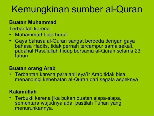 Kemungkinan sumber al-QuranBuatan MuhammadTerbantah karena :• Muhammad buta huruf• Gaya bahasa al-Quran sangat berbeda den...